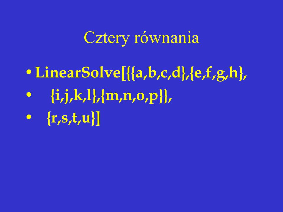 Cztery równania LinearSolve[{{a,b,c,d},{e,f,g,h},